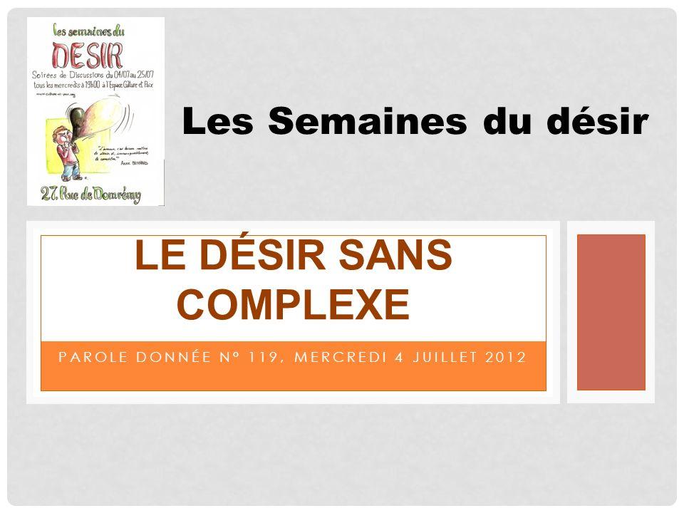 PAROLE DONNÉE N° 119, MERCREDI 4 JUILLET 2012 LE DÉSIR SANS COMPLEXE Les Semaines du désir