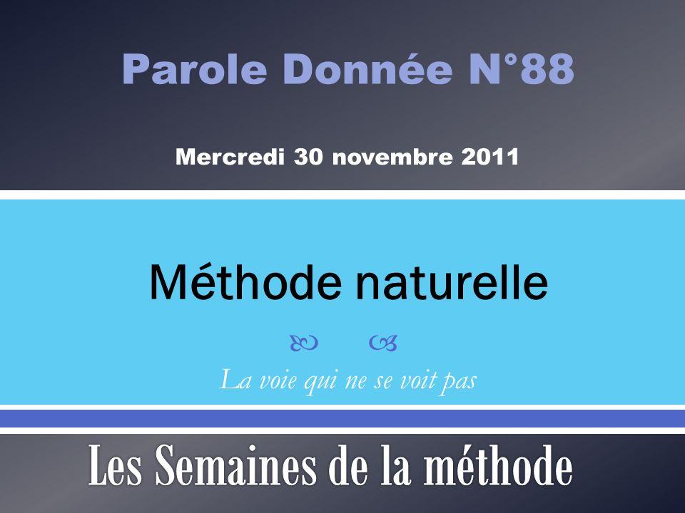 Méthode naturelle Parole Donnée N°88 Mercredi 30 novembre 2011 La voie qui ne se voit pas