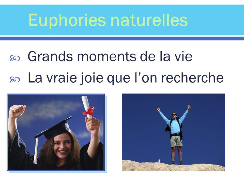 Grands moments de la vie La vraie joie que lon recherche Euphories naturelles