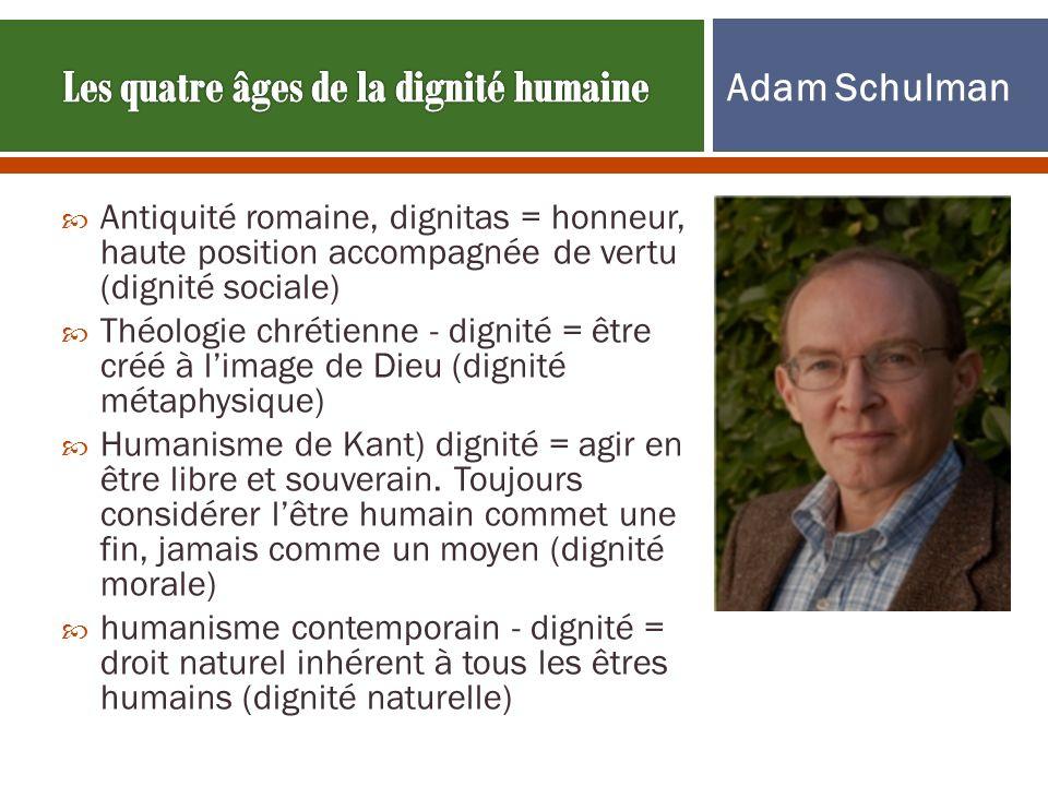Antiquité romaine, dignitas = honneur, haute position accompagnée de vertu (dignité sociale) Théologie chrétienne - dignité = être créé à limage de Di