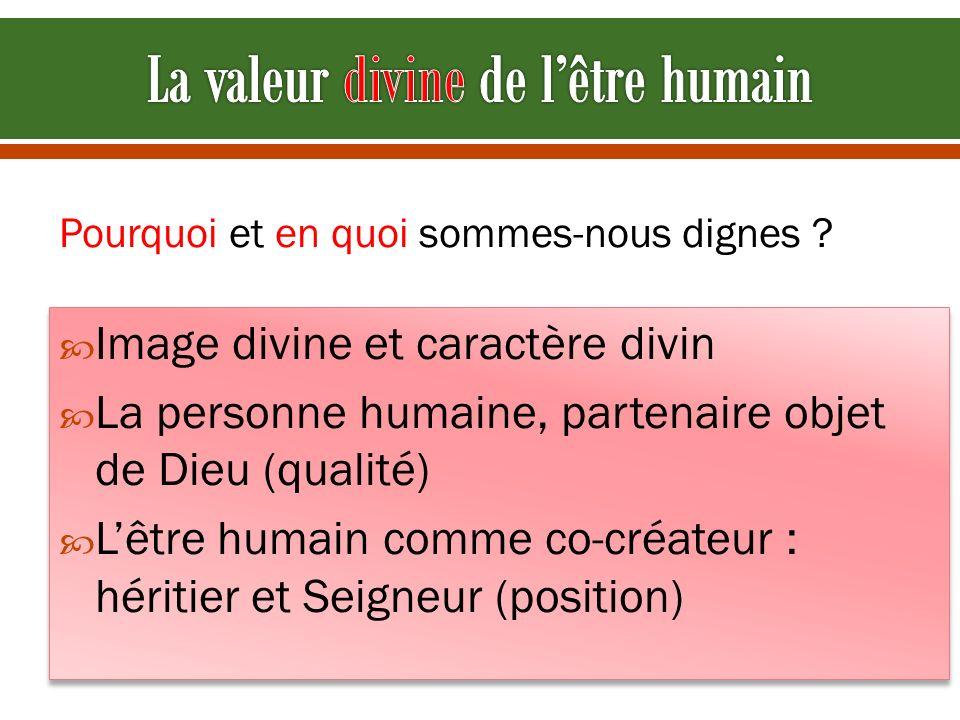 Image divine et caractère divin La personne humaine, partenaire objet de Dieu (qualité) Lêtre humain comme co-créateur : héritier et Seigneur (positio