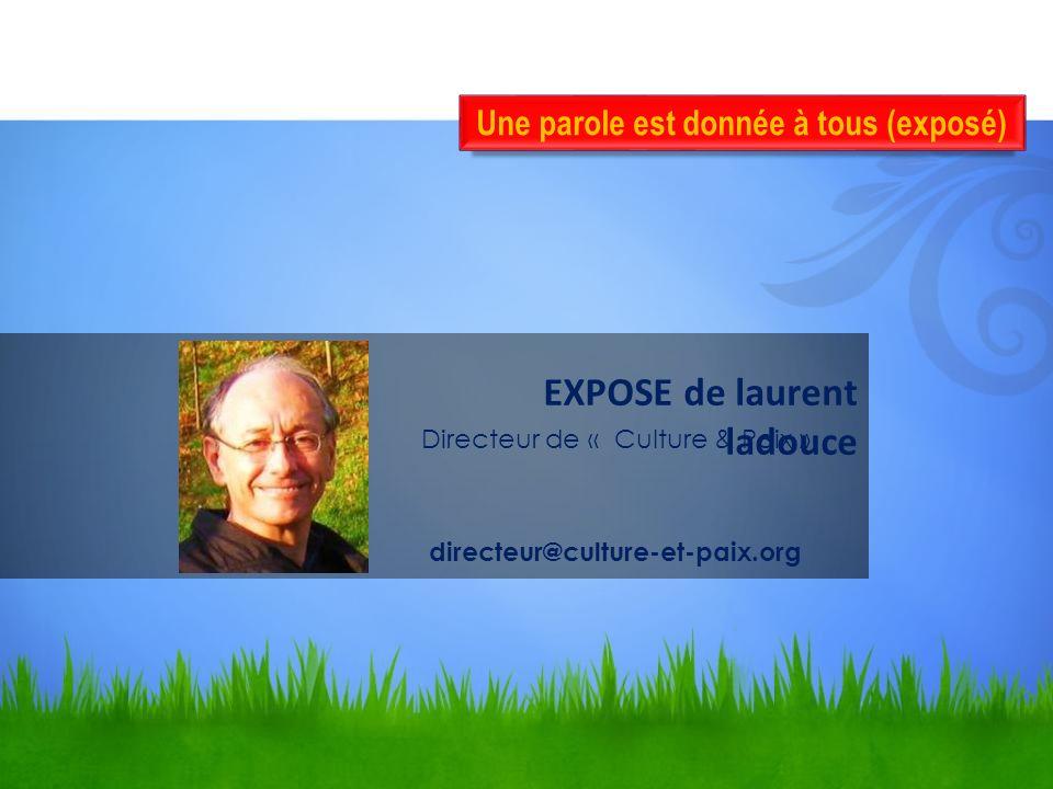 Deuxième partie EXPOSE de laurent ladouce Directeur de « Culture & Paix » directeur@culture-et-paix.org Une parole est donnée à tous (exposé)