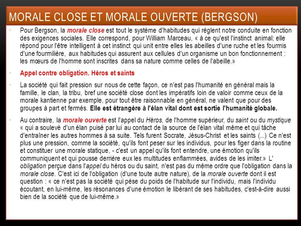 Pour Bergson, la morale close est tout le système d'habitudes qui règlent notre conduite en fonction des exigences sociales. Elle correspond, pour Wil