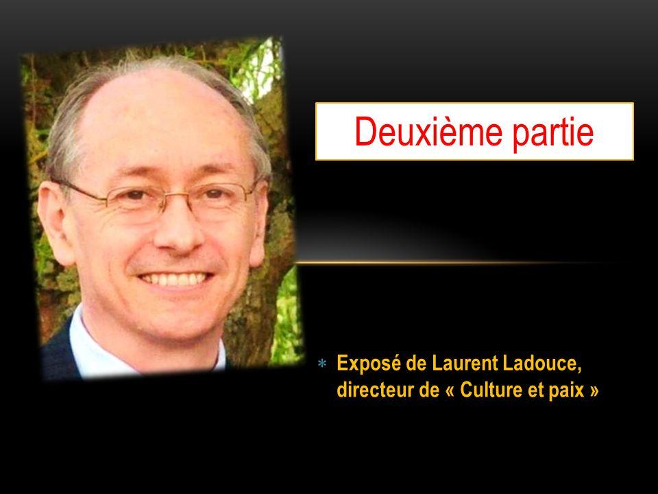 Deuxième partie Exposé de Laurent Ladouce, directeur de « Culture et paix »