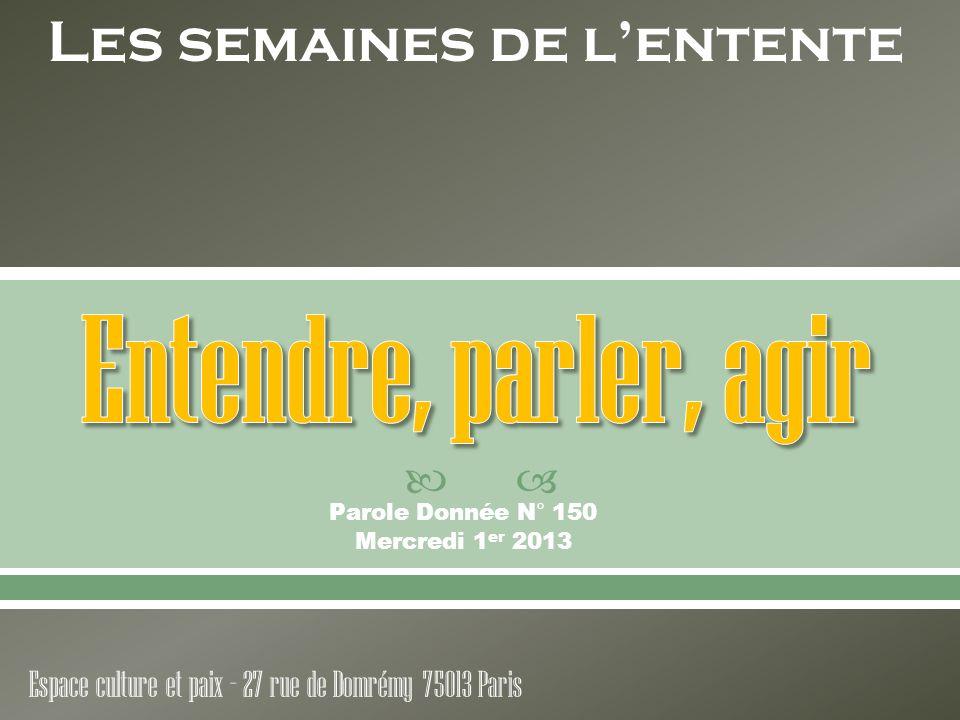 Parole Donnée N° 150 Mercredi 1 er 2013 Les semaines de lentente Espace culture et paix – 27 rue de Domrémy 75013 Paris
