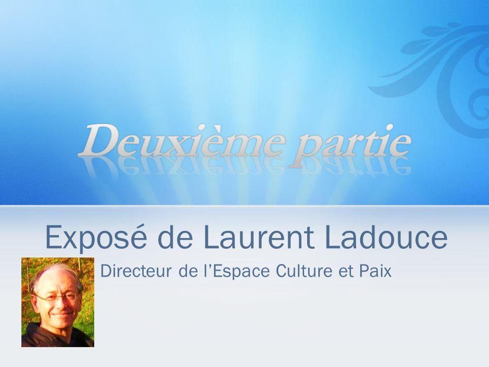 Exposé de Laurent Ladouce Directeur de lEspace Culture et Paix