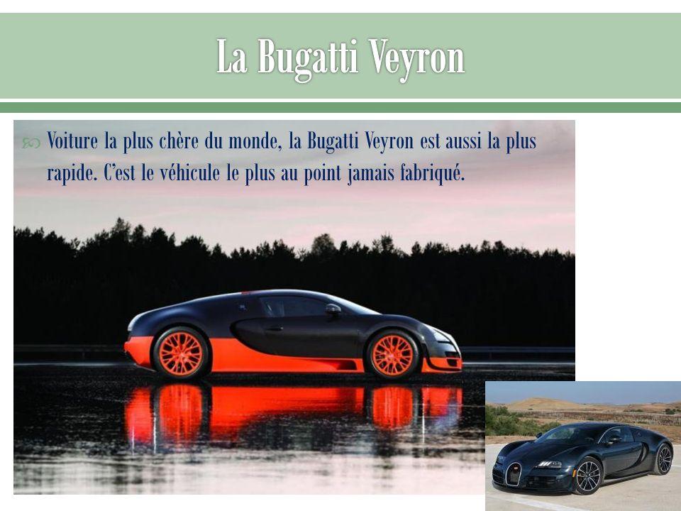 Voiture la plus chère du monde, la Bugatti Veyron est aussi la plus rapide. Cest le véhicule le plus au point jamais fabriqué.
