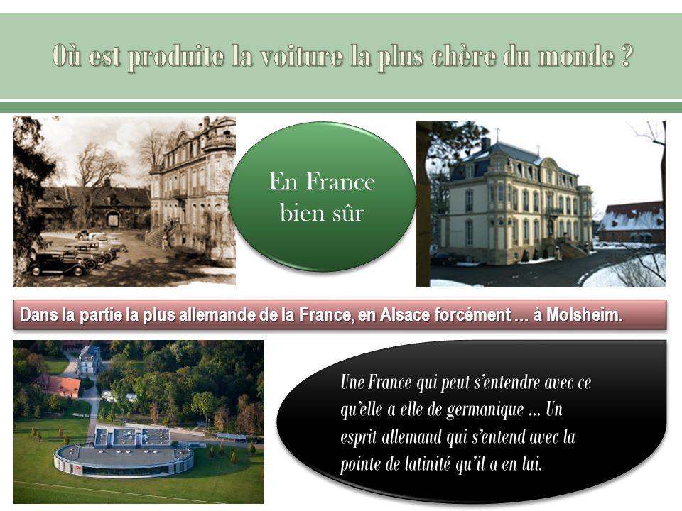En France bien sûr Dans la partie la plus allemande de la France, en Alsace forcément … à Molsheim. Une France qui peut sentendre avec ce quelle a ell