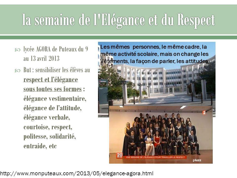 lycée AGORA de Puteaux du 9 au 13 avril 2013 But : sensibiliser les élèves au respect et lélégance sous toutes ses formes : élégance vestimentaire, él