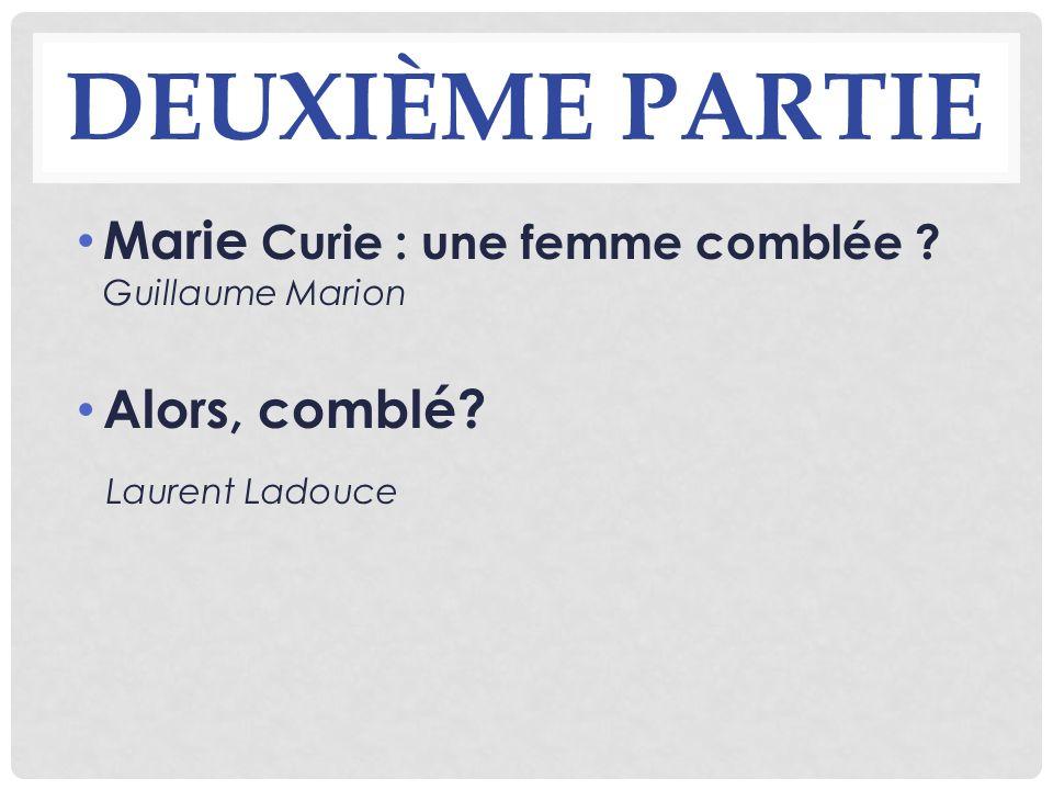 DEUXIÈME PARTIE Marie Curie : une femme comblée ? Guillaume Marion Alors, comblé? Laurent Ladouce