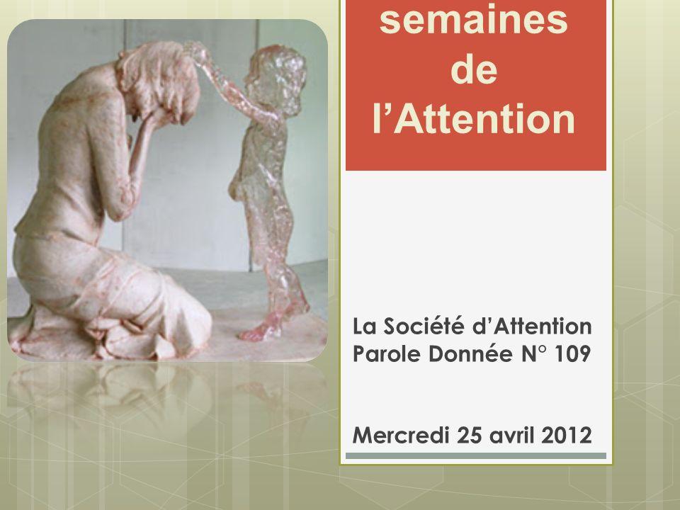 Les semaines de lAttention La Société dAttention Parole Donnée N° 109 Mercredi 25 avril 2012