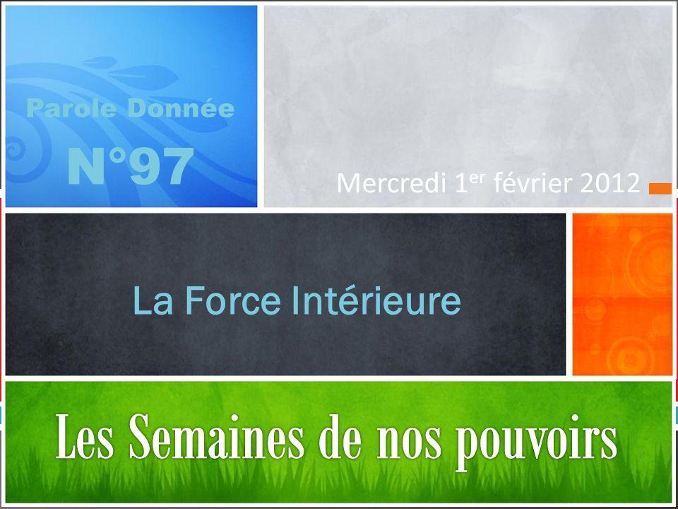 La Force Intérieure Parole Donnée N°97 Mercredi 1 er février 2012