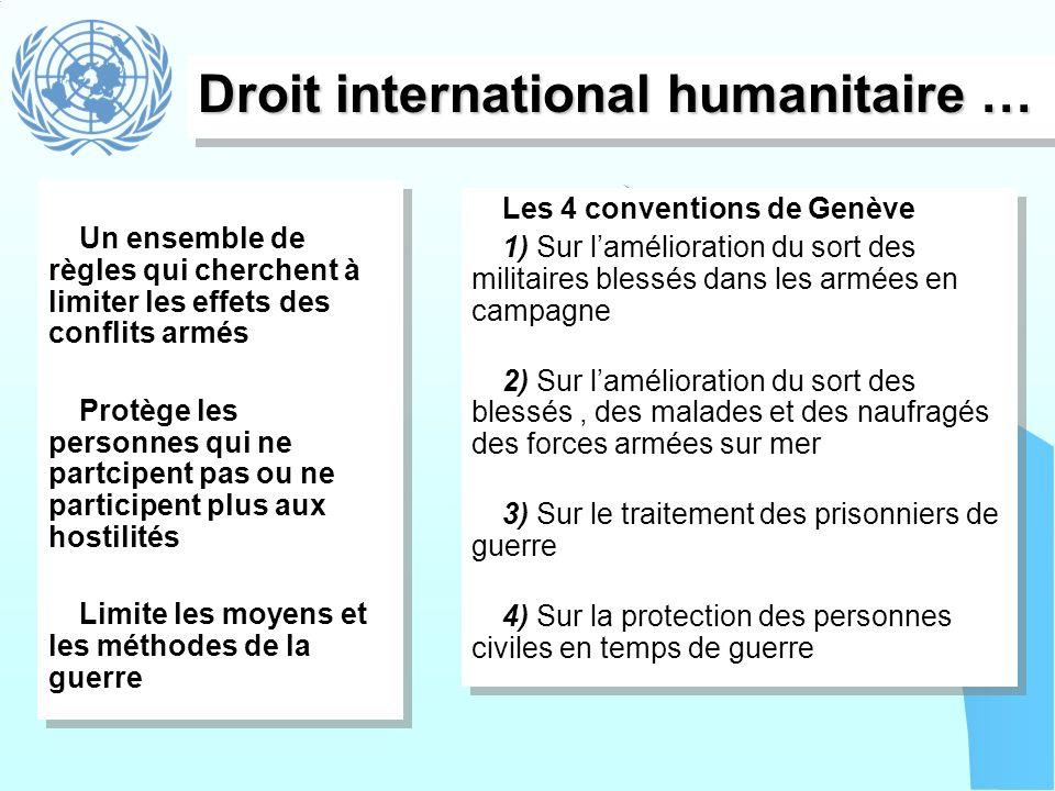 Droit international humanitaire … Les 4 conventions de Genève 1) Sur lamélioration du sort des militaires blessés dans les armées en campagne 2) Sur l