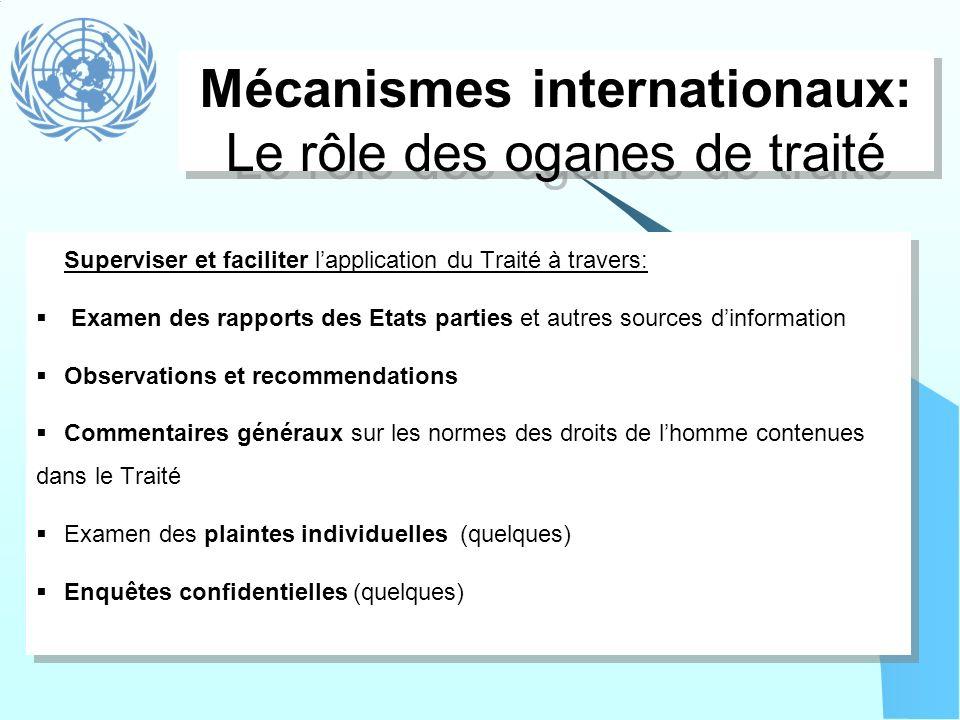 Mécanismes internationaux: Le rôle des oganes de traité Superviser et faciliter lapplication du Traité à travers: Examen des rapports des Etats partie