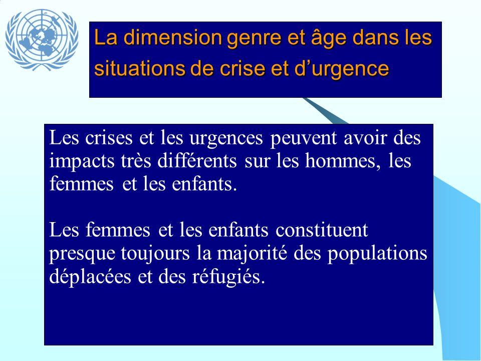 La dimension genre et âge dans les situations de crise et durgence Les crises et les urgences peuvent avoir des impacts très différents sur les hommes