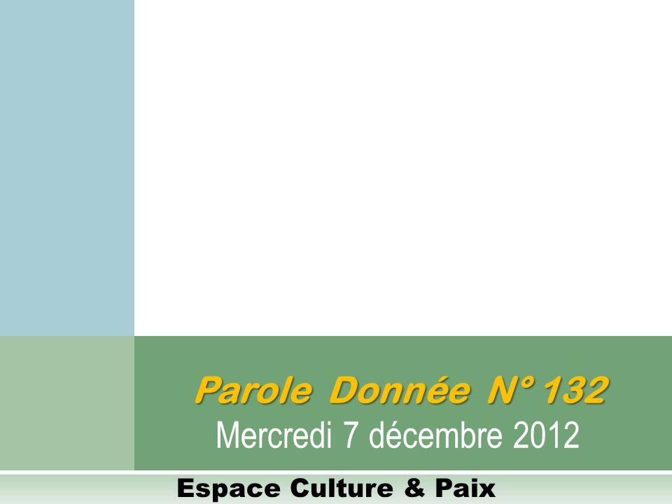 Parole Donnée N° 132 Mercredi 7 décembre 2012 Espace Culture & Paix