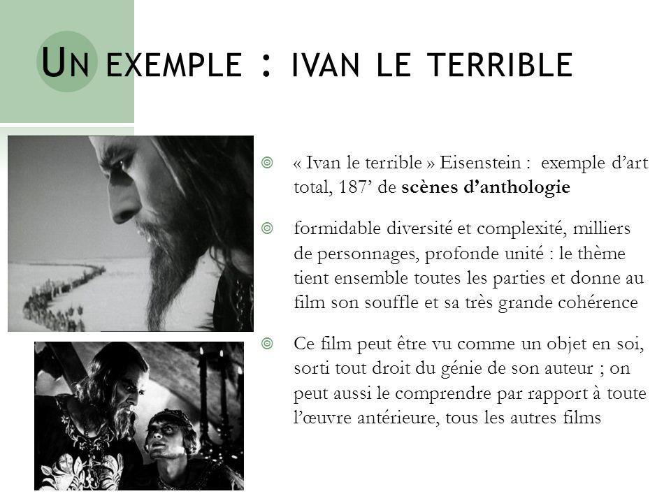 U N EXEMPLE : IVAN LE TERRIBLE « Ivan le terrible » Eisenstein : exemple dart total, 187 de scènes danthologie formidable diversité et complexité, mil
