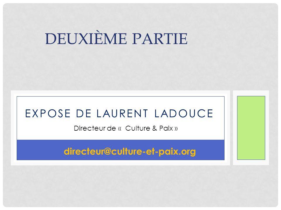 EXPOSE DE LAURENT LADOUCE DEUXIÈME PARTIE Directeur de « Culture & Paix » directeur@culture-et-paix.org