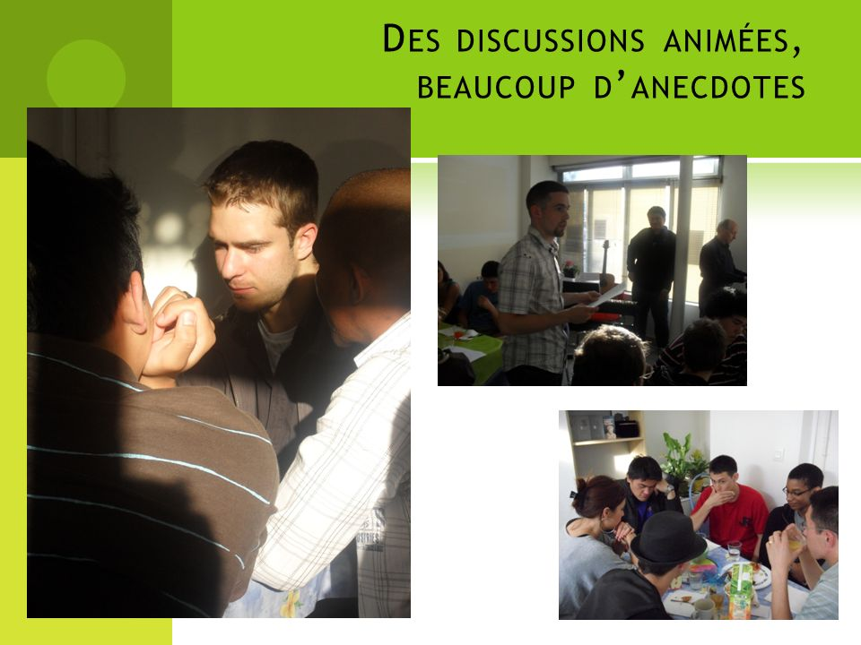 D ES DISCUSSIONS ANIMÉES, BEAUCOUP D ANECDOTES