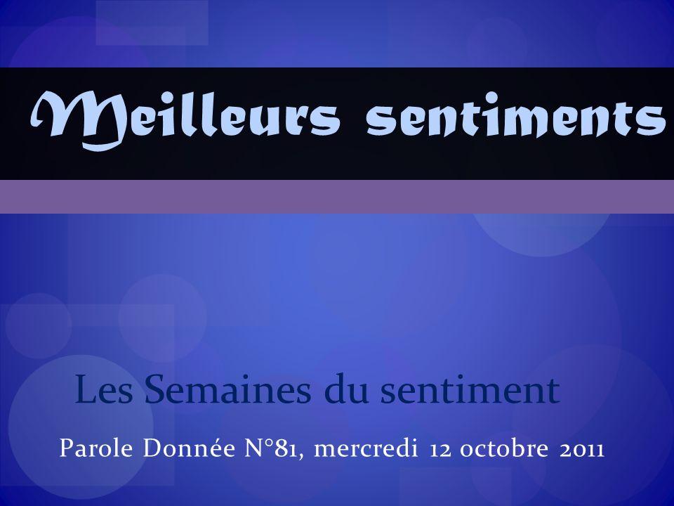 Parole Donnée N°81, mercredi 12 octobre 2011 Les Semaines du sentiment Meilleurs sentiments
