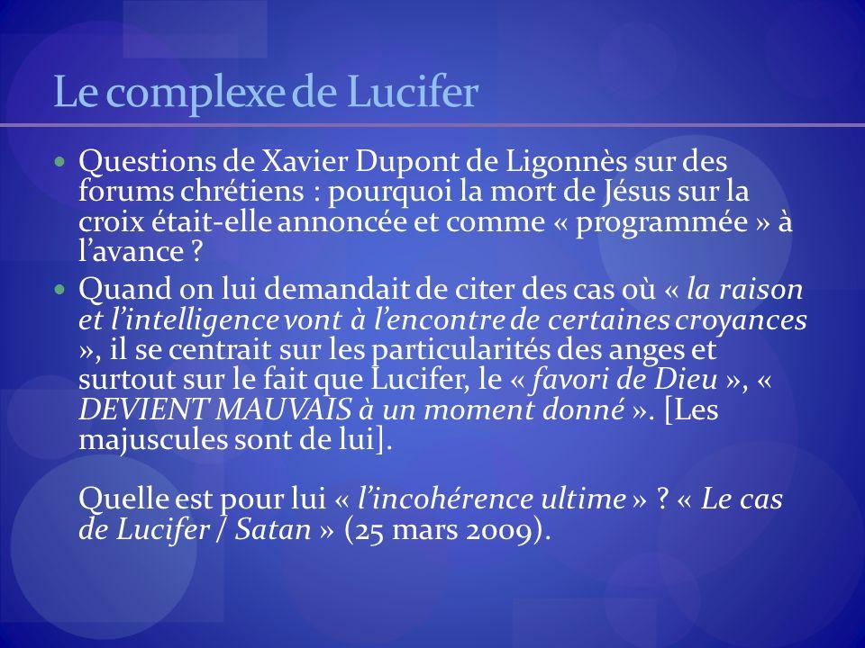 Le complexe de Lucifer Questions de Xavier Dupont de Ligonnès sur des forums chrétiens : pourquoi la mort de Jésus sur la croix était-elle annoncée et comme « programmée » à lavance .