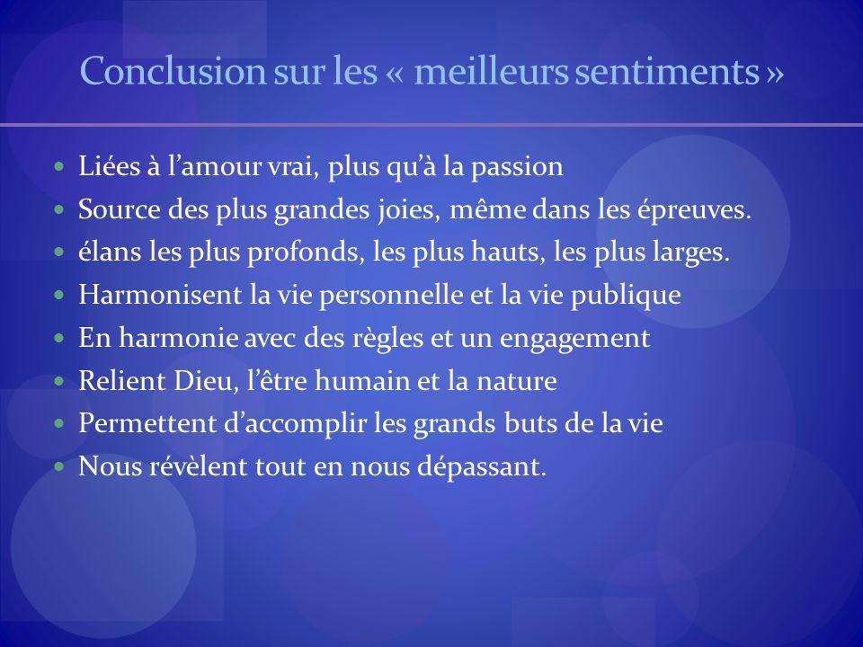 Conclusion sur les « meilleurs sentiments » Liées à lamour vrai, plus quà la passion Source des plus grandes joies, même dans les épreuves.