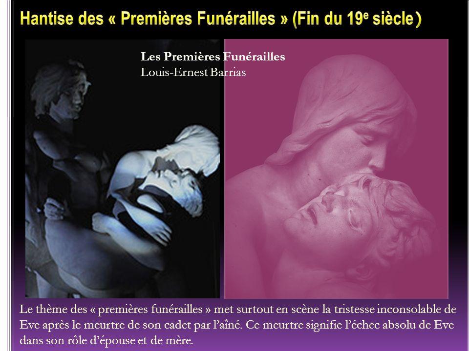 Les Premières Funérailles Louis-Ernest Barrias Le thème des « premières funérailles » met surtout en scène la tristesse inconsolable de Eve après le m
