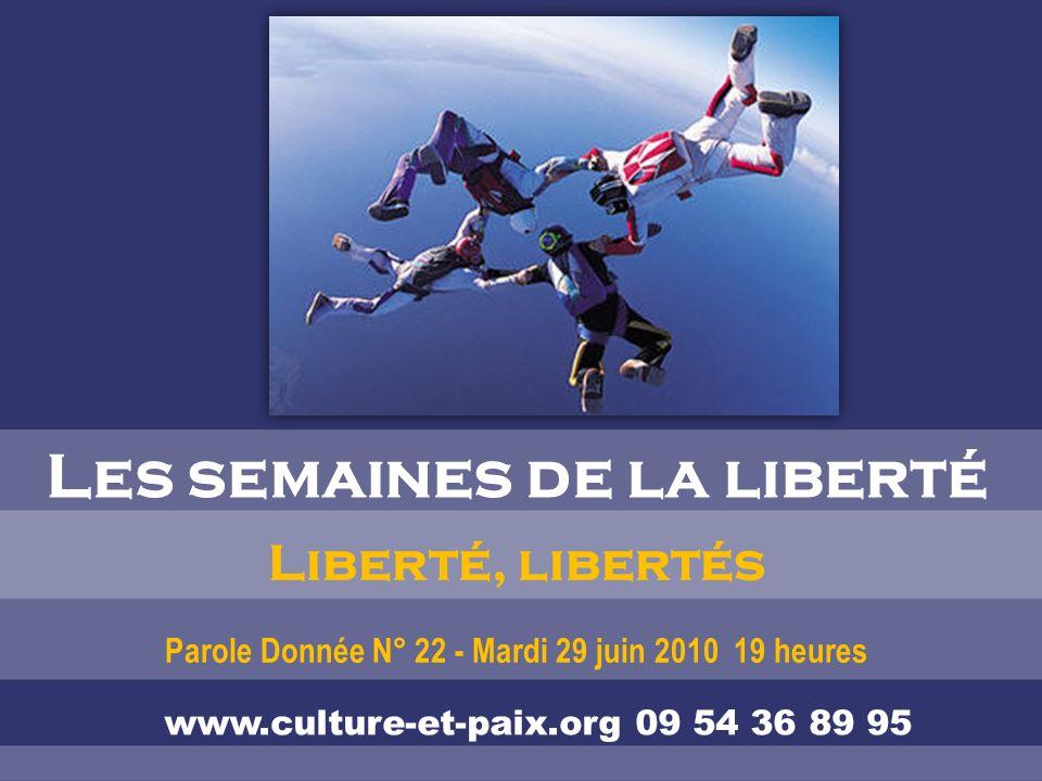 Liberté, libertés Parole Donnée N° 22 - Mardi 29 juin 2010 19 heures Les semaines de la liberté