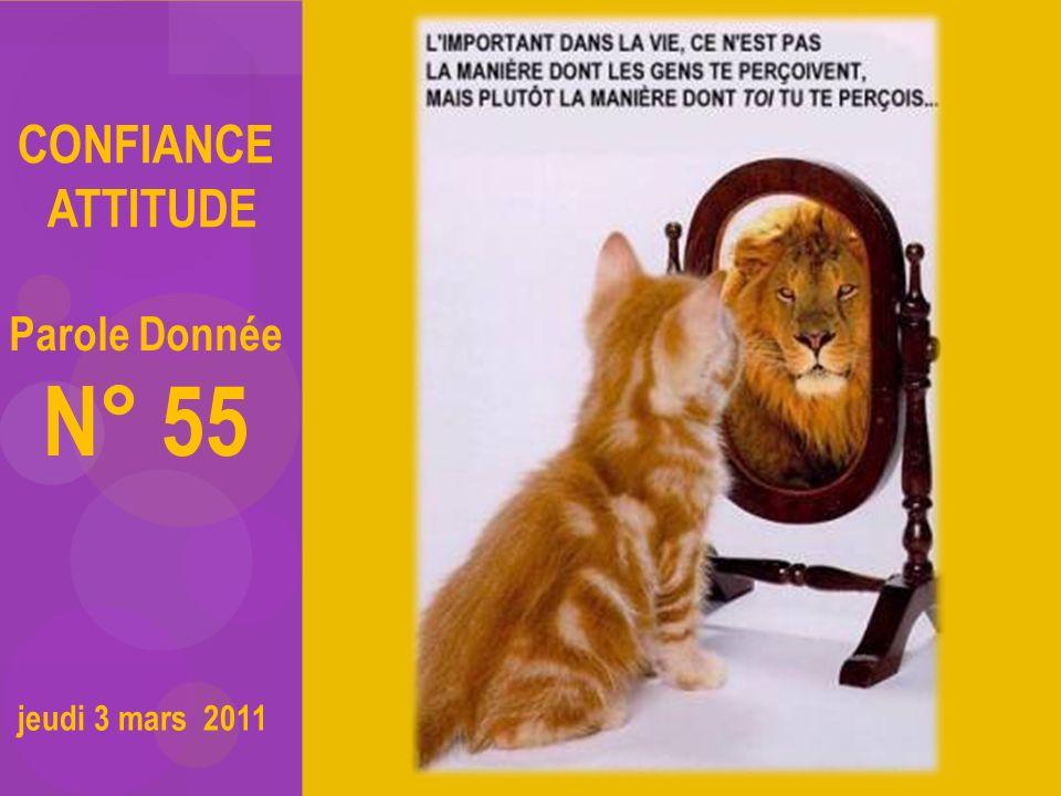 jeudi 3 mars 2011 CONFIANCE ATTITUDE Parole Donnée N° 55