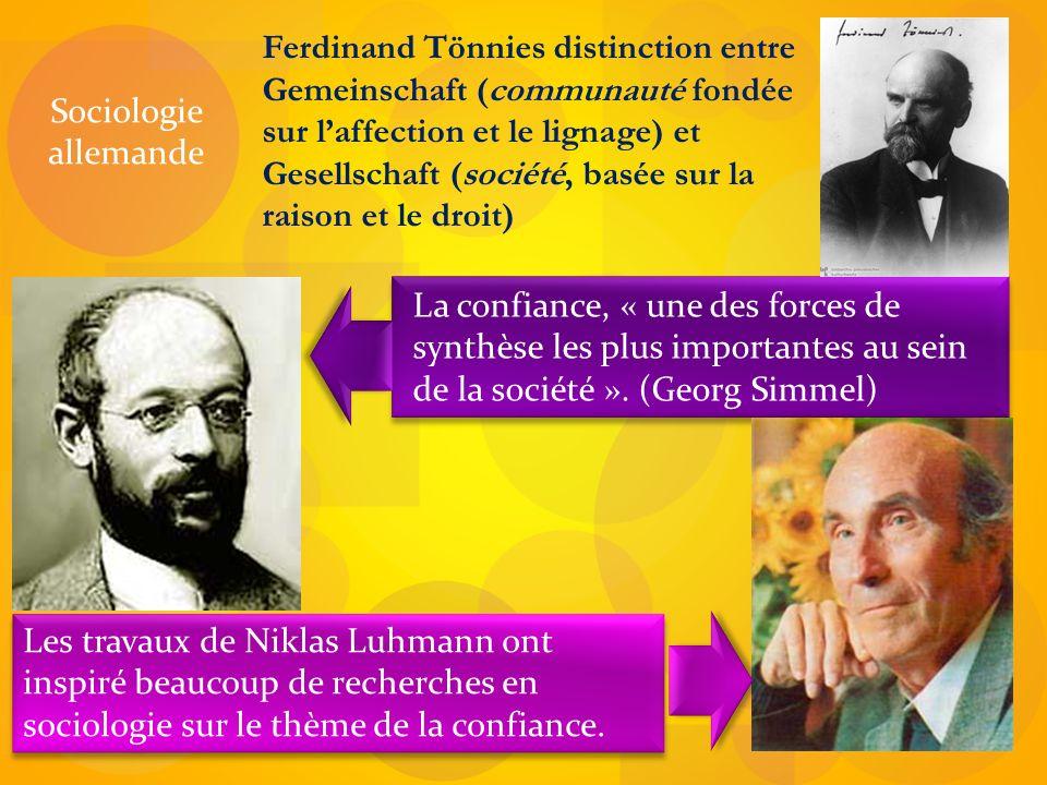 Les travaux de Niklas Luhmann ont inspiré beaucoup de recherches en sociologie sur le thème de la confiance. Ferdinand Tönnies distinction entre Gemei