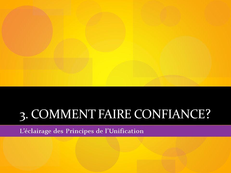 3. COMMENT FAIRE CONFIANCE ? Léclairage des Principes de lUnification