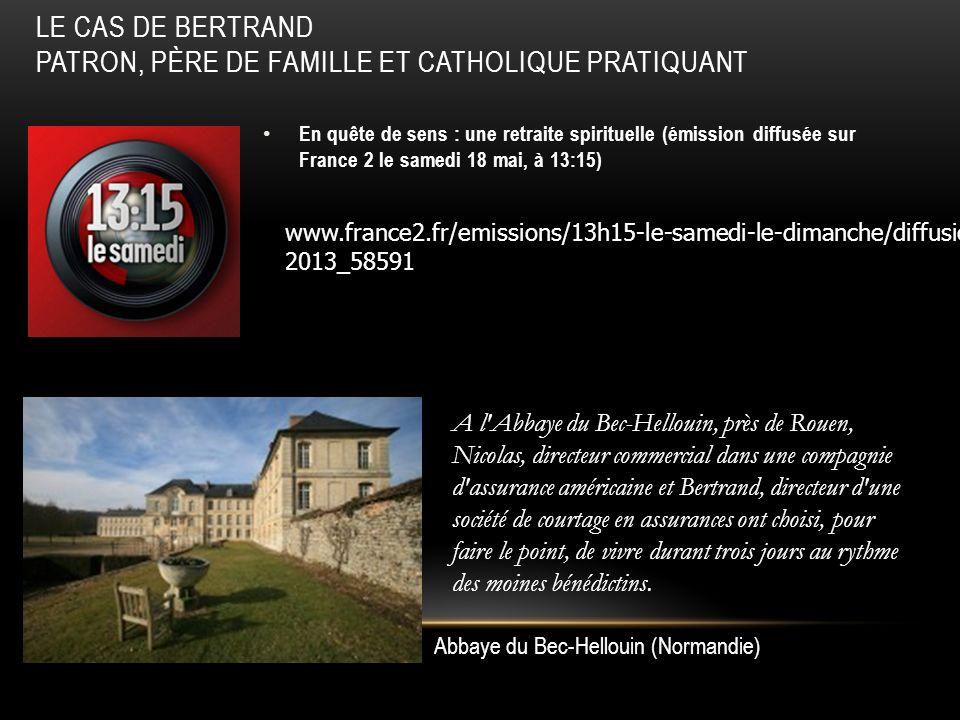 En quête de sens : une retraite spirituelle (émission diffusée sur France 2 le samedi 18 mai, à 13:15) LE CAS DE BERTRAND PATRON, PÈRE DE FAMILLE ET C