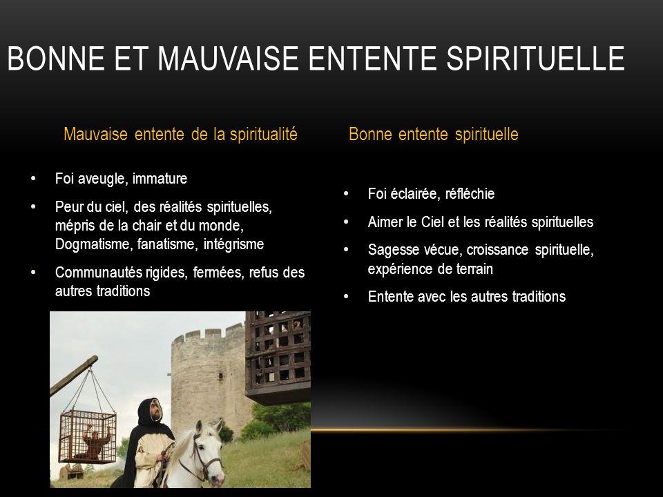 Foi éclairée, réfléchie Aimer le Ciel et les réalités spirituelles Sagesse vécue, croissance spirituelle, expérience de terrain Entente avec les autre