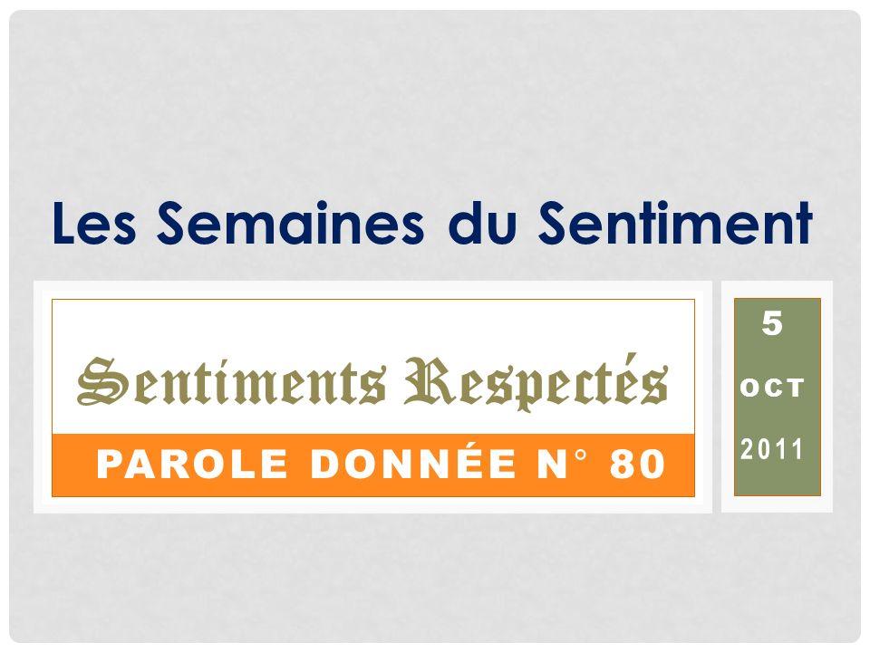 PAROLE DONNÉE N° 80 Les Semaines du Sentiment 5 OCT 2011 Sentiments Respectés