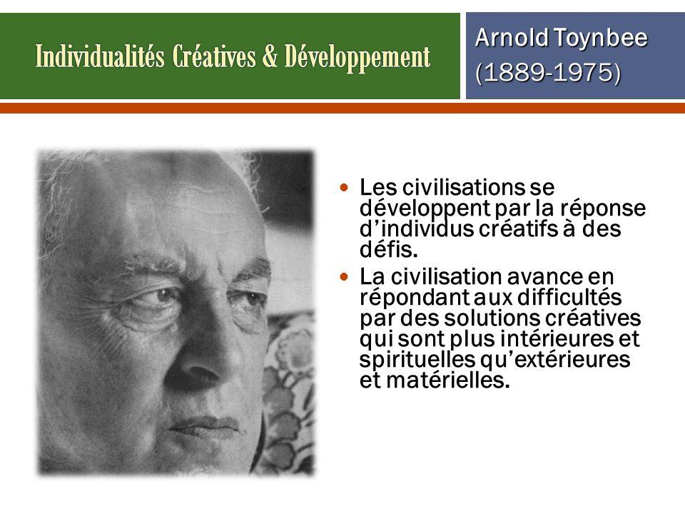 Les civilisations se développent par la réponse dindividus créatifs à des défis. La civilisation avance en répondant aux difficultés par des solutions