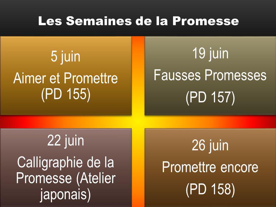 5 juin Aimer et Promettre (PD 155) 19 juin Fausses Promesses (PD 157) 22 juin Calligraphie de la Promesse (Atelier japonais) 26 juin Promettre encore