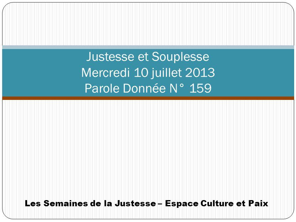 Les Semaines de la Justesse Soif de justesse (3 juillet) Justesse et Souplesse (10 juillet) Juste lamour, lamour juste (17 juillet) Place des Justes (24 juillet) Justesse et justice (31 juillet)