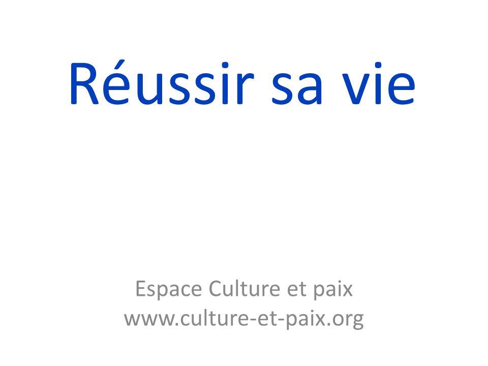 Réussir sa vie Espace Culture et paix www.culture-et-paix.org