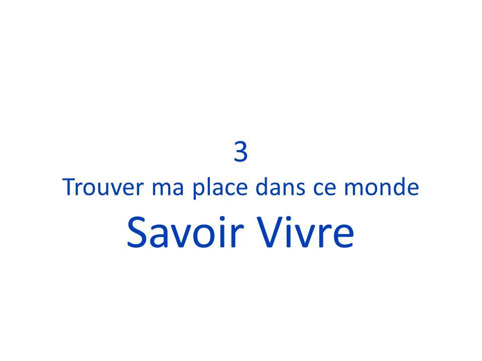 3 Trouver ma place dans ce monde Savoir Vivre