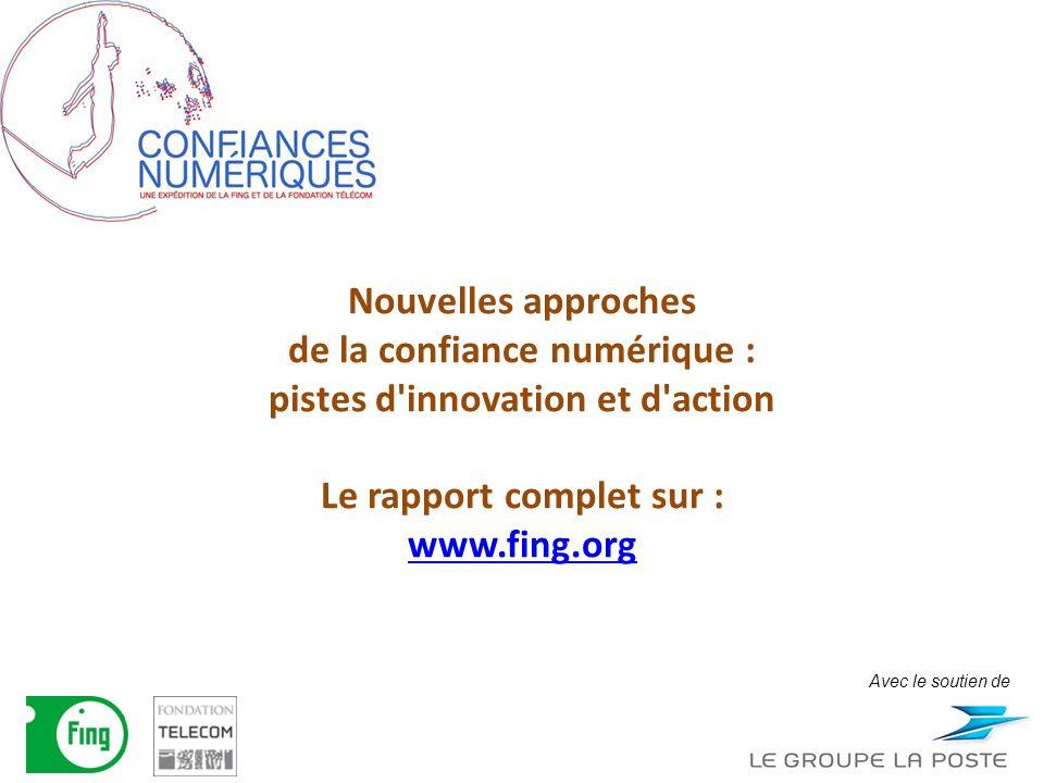 Nouvelles approches de la confiance numérique : pistes d innovation et d action Le rapport complet sur : www.fing.org www.fing.org Avec le soutien de