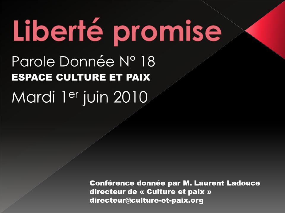 Parole Donnée N° 18 ESPACE CULTURE ET PAIX Mardi 1 er juin 2010 Conférence donnée par M.