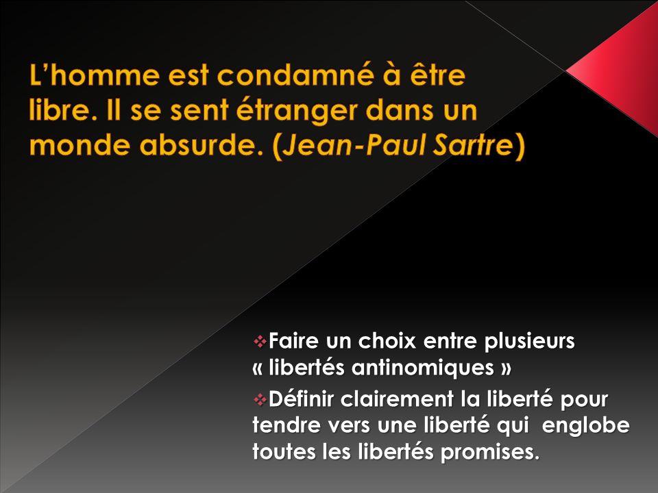 Faire un choix entre plusieurs « libertés antinomiques » Faire un choix entre plusieurs « libertés antinomiques » Définir clairement la liberté pour tendre vers une liberté qui englobe toutes les libertés promises.