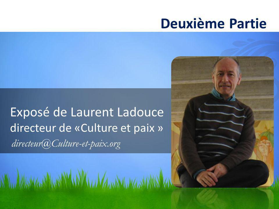 Exposé de Laurent Ladouce directeur de «Culture et paix » Deuxième Partie directeur@Culture-et-paix.org