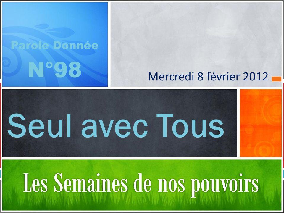 Seul avec Tous Parole Donnée N°98 Mercredi 8 février 2012