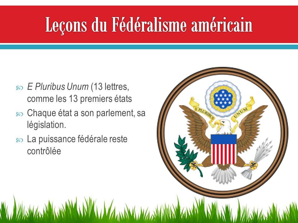 E Pluribus Unum (13 lettres, comme les 13 premiers états Chaque état a son parlement, sa législation. La puissance fédérale reste contrôlée