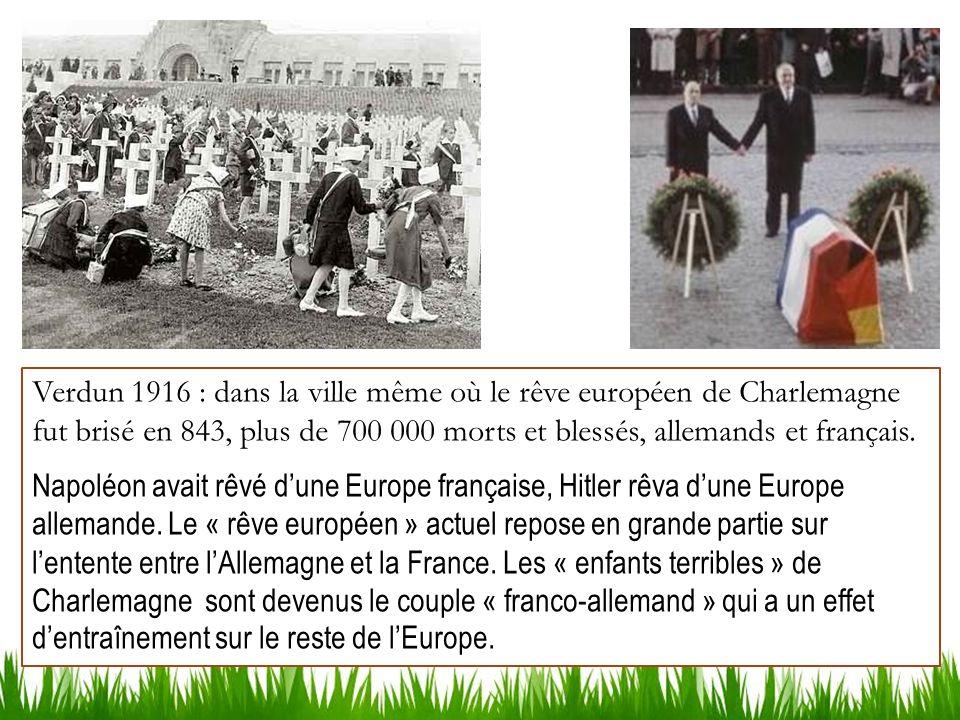 Verdun 1916 : dans la ville même où le rêve européen de Charlemagne fut brisé en 843, plus de 700 000 morts et blessés, allemands et français. Napoléo