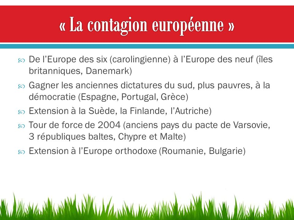 De lEurope des six (carolingienne) à lEurope des neuf (îles britanniques, Danemark) Gagner les anciennes dictatures du sud, plus pauvres, à la démocra