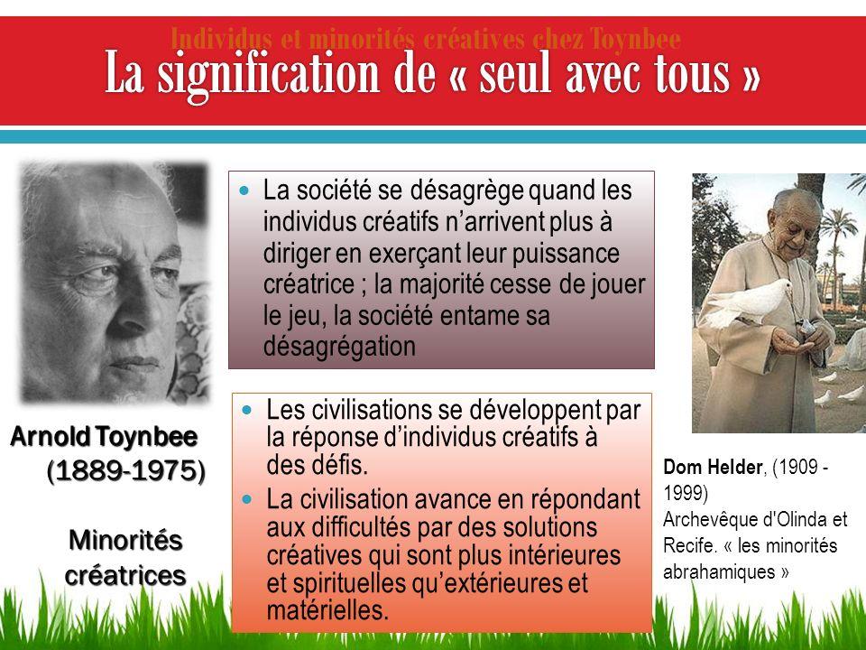 Individus et minorités créatives chez Toynbee Les civilisations se développent par la réponse dindividus créatifs à des défis. La civilisation avance
