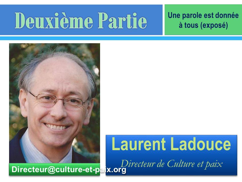 Laurent Ladouce Directeur de Culture et paix Laurent Ladouce Directeur de Culture et paix Directeur@culture-et-paix.org Une parole est donnée à tous (
