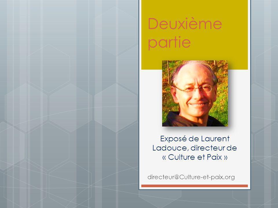 Deuxième partie directeur@Culture-et-paix.org Exposé de Laurent Ladouce, directeur de « Culture et Paix »